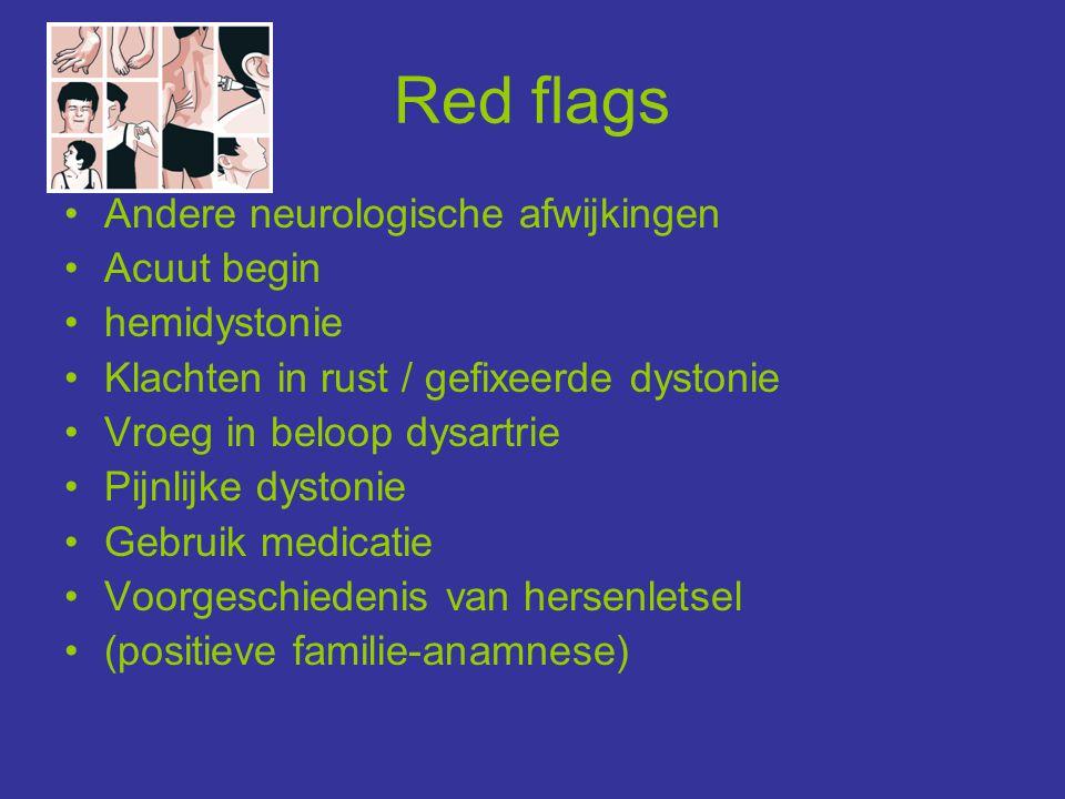 Red flags Andere neurologische afwijkingen Acuut begin hemidystonie