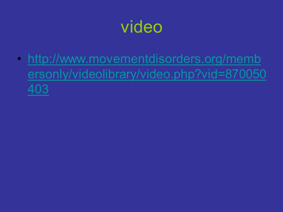 video http://www.movementdisorders.org/membersonly/videolibrary/video.php vid=870050403.