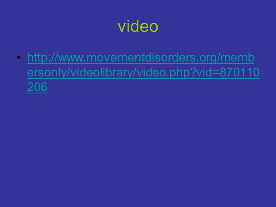 video http://www.movementdisorders.org/membersonly/videolibrary/video.php vid=870110206.