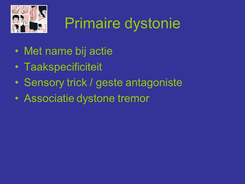 Primaire dystonie Met name bij actie Taakspecificiteit