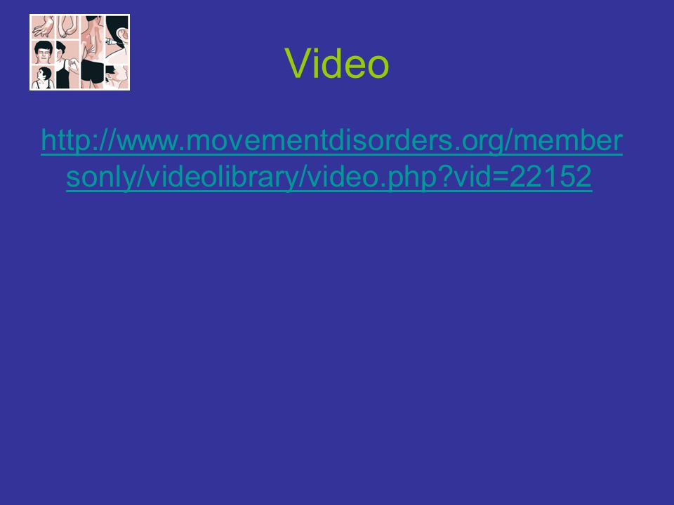 Video http://www.movementdisorders.org/membersonly/videolibrary/video.php vid=22152.