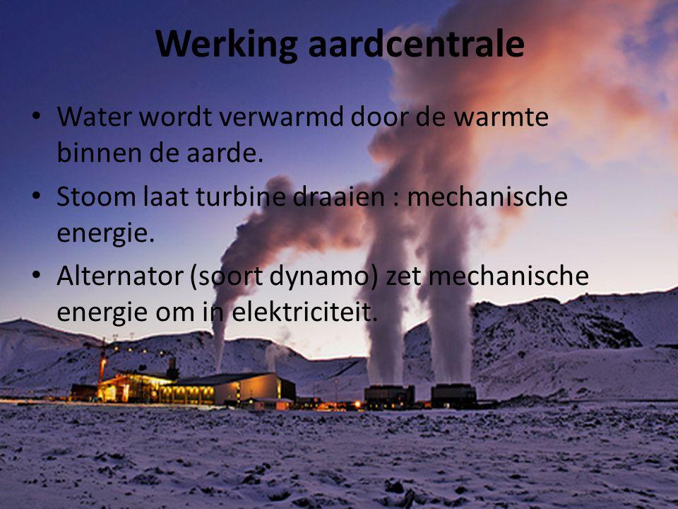 Werking aardcentrale Water wordt verwarmd door de warmte binnen de aarde. Stoom laat turbine draaien : mechanische energie.