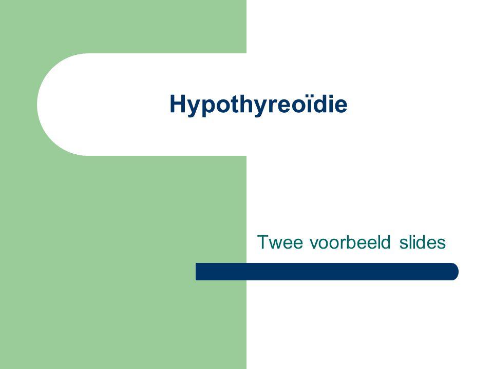 Hypothyreoïdie Twee voorbeeld slides