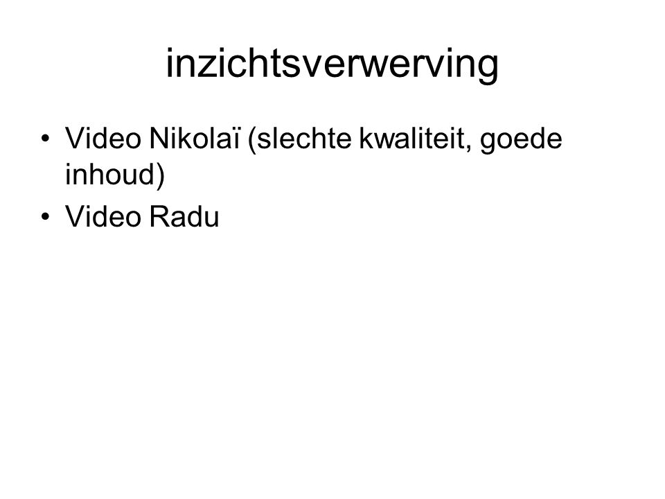 inzichtsverwerving Video Nikolaï (slechte kwaliteit, goede inhoud)