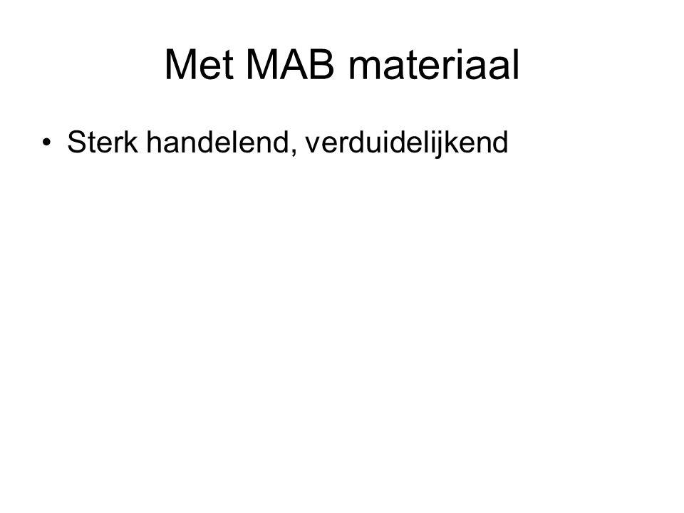 Met MAB materiaal Sterk handelend, verduidelijkend