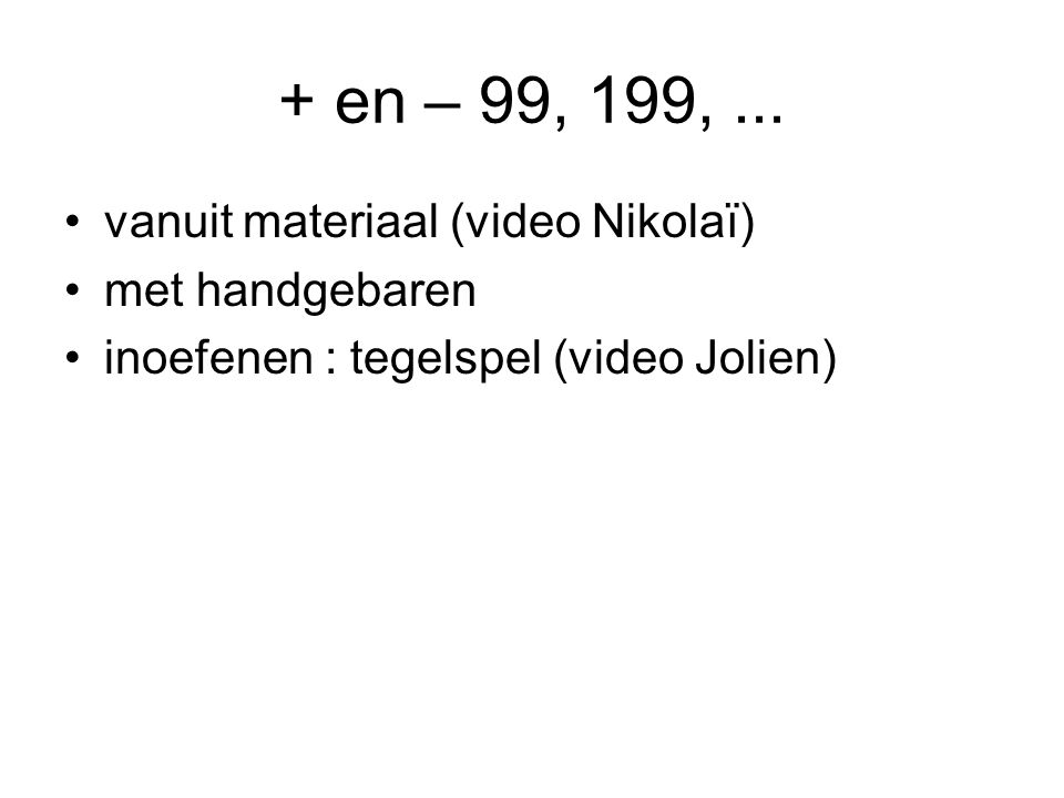 + en – 99, 199, ... vanuit materiaal (video Nikolaï) met handgebaren