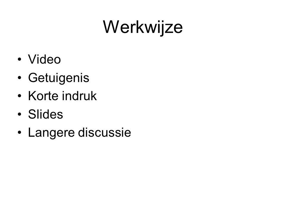 Werkwijze Video Getuigenis Korte indruk Slides Langere discussie