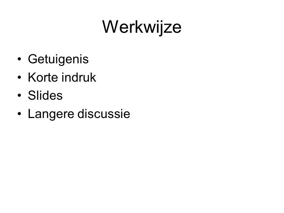 Werkwijze Getuigenis Korte indruk Slides Langere discussie