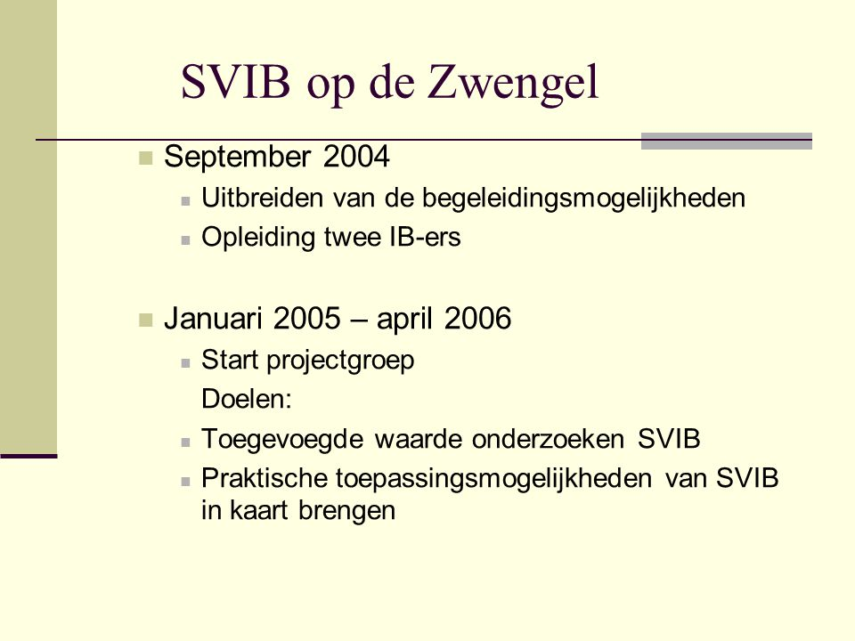 SVIB op de Zwengel September 2004 Januari 2005 – april 2006