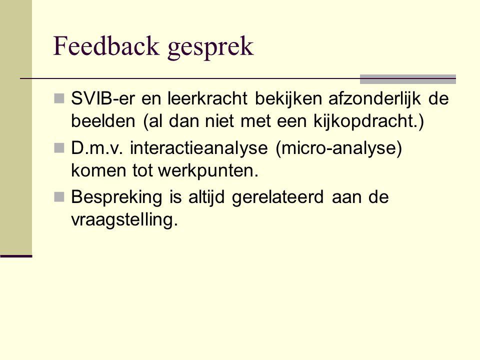 Feedback gesprek SVIB-er en leerkracht bekijken afzonderlijk de beelden (al dan niet met een kijkopdracht.)