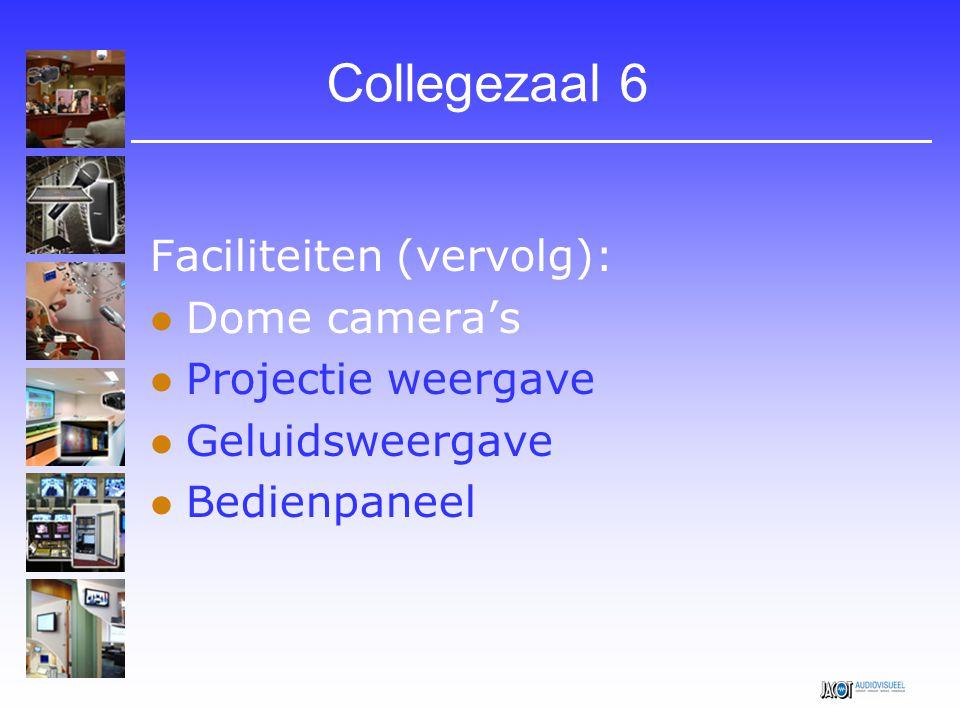 Collegezaal 6 Faciliteiten (vervolg): Dome camera's Projectie weergave