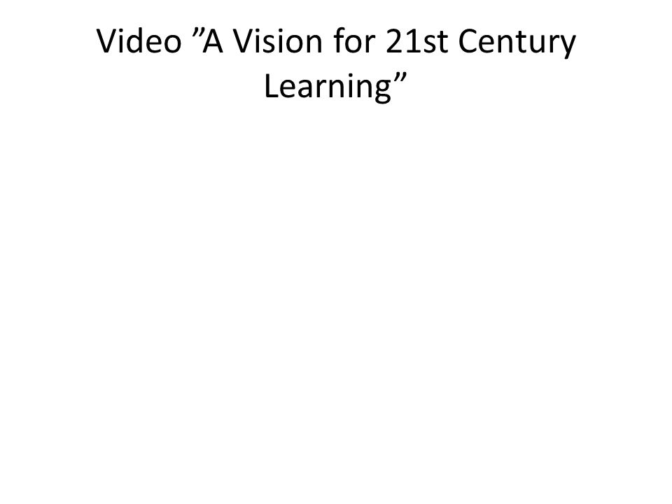Video A Vision for 21st Century Learning