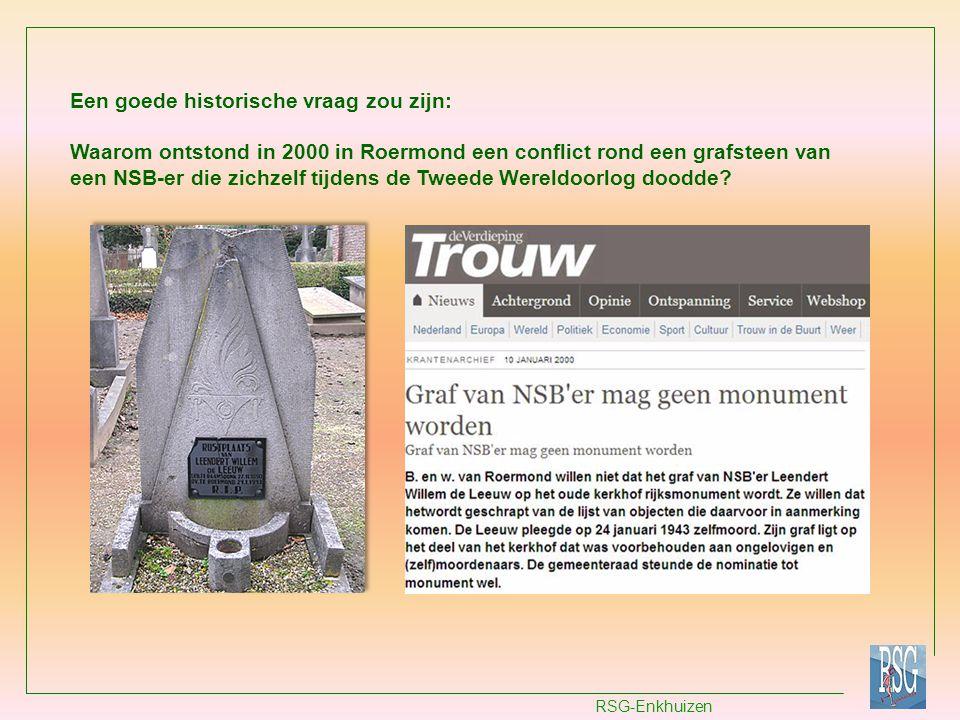 Een goede historische vraag zou zijn: Waarom ontstond in 2000 in Roermond een conflict rond een grafsteen van een NSB-er die zichzelf tijdens de Tweede Wereldoorlog doodde
