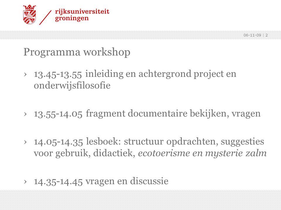 06-11-09 Programma workshop. 13.45-13.55 inleiding en achtergrond project en onderwijsfilosofie. 13.55-14.05 fragment documentaire bekijken, vragen.