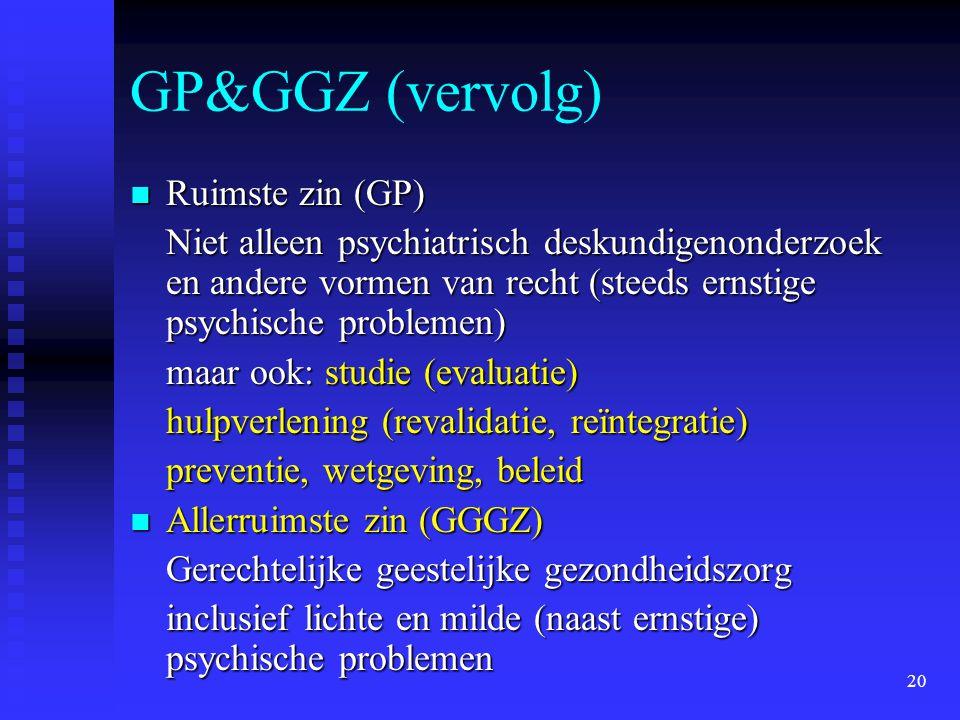 GP&GGZ (vervolg) Ruimste zin (GP)
