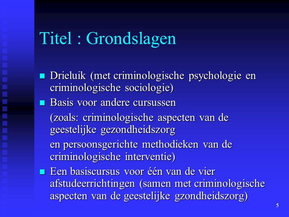 Titel : Grondslagen Drieluik (met criminologische psychologie en criminologische sociologie) Basis voor andere cursussen.