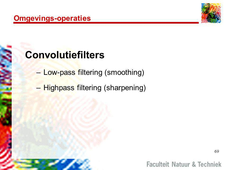 Convolutiefilters Omgevings-operaties Low-pass filtering (smoothing)