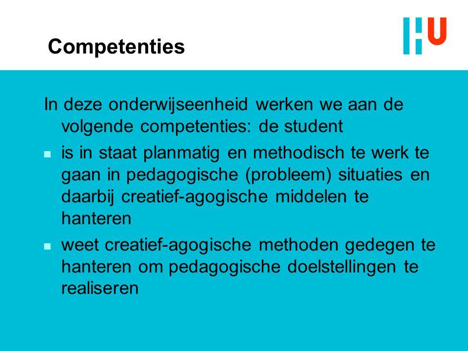 Competenties In deze onderwijseenheid werken we aan de volgende competenties: de student.