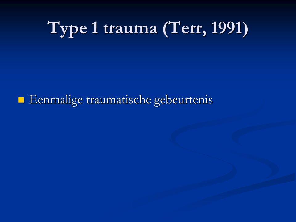 Type 1 trauma (Terr, 1991) Eenmalige traumatische gebeurtenis
