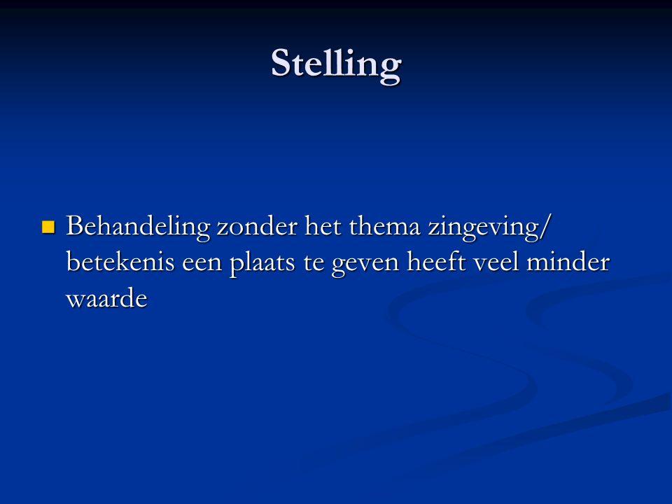 Stelling Behandeling zonder het thema zingeving/ betekenis een plaats te geven heeft veel minder waarde.
