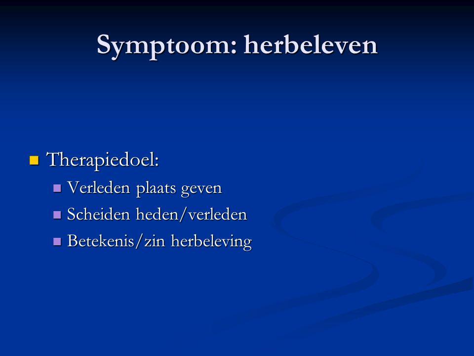 Symptoom: herbeleven Therapiedoel: Verleden plaats geven