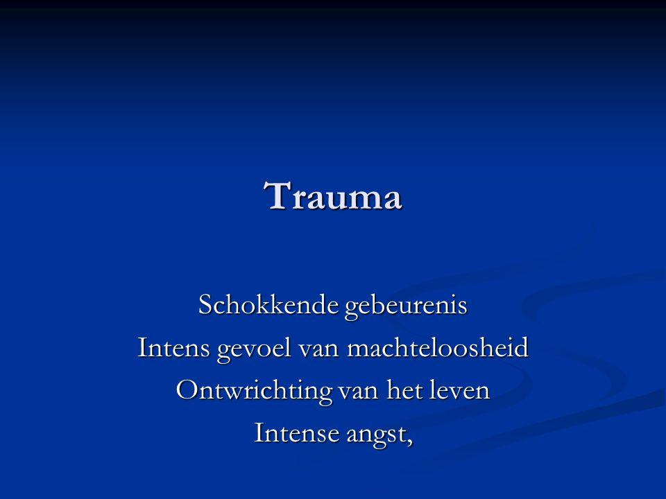 Trauma Schokkende gebeurenis Intens gevoel van machteloosheid