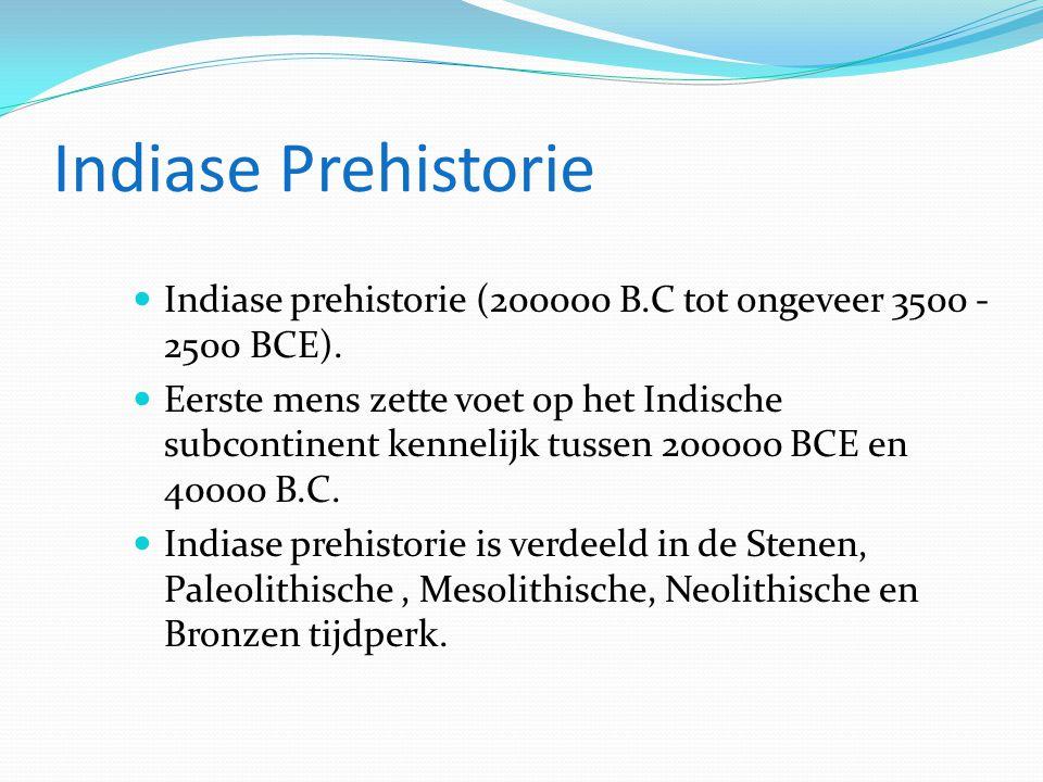 Indiase Prehistorie Indiase prehistorie (200000 B.C tot ongeveer 3500 - 2500 BCE).