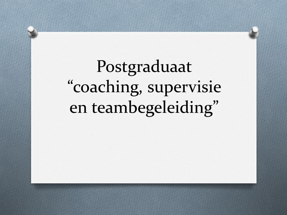 Postgraduaat coaching, supervisie en teambegeleiding