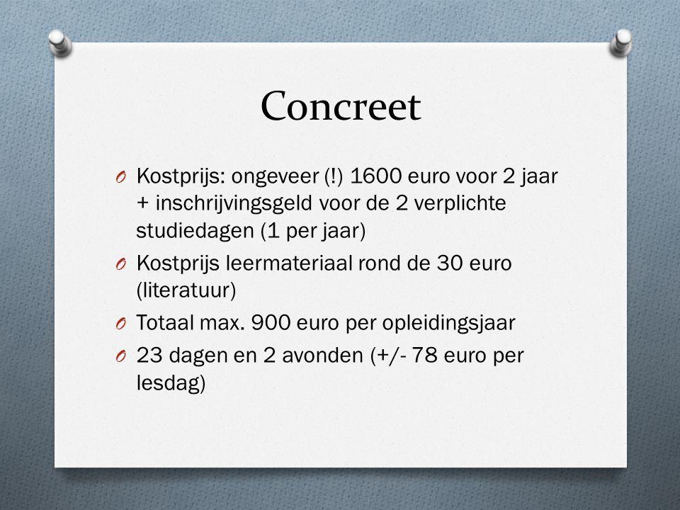 Concreet Kostprijs: ongeveer (!) 1600 euro voor 2 jaar + inschrijvingsgeld voor de 2 verplichte studiedagen (1 per jaar)