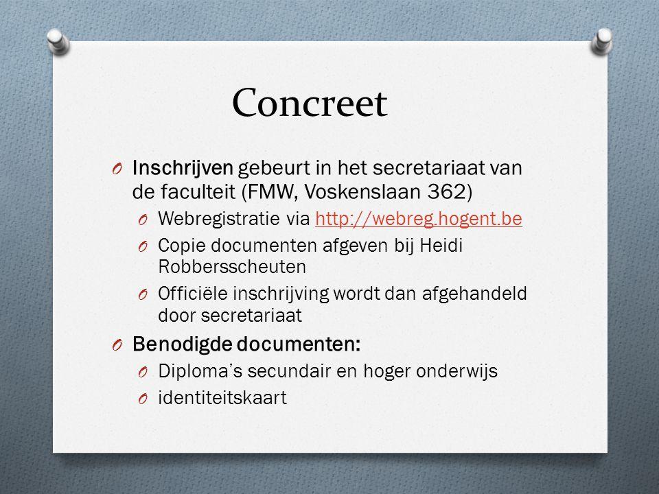Concreet Inschrijven gebeurt in het secretariaat van de faculteit (FMW, Voskenslaan 362) Webregistratie via http://webreg.hogent.be.