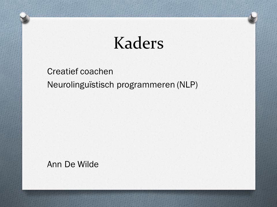 Kaders Creatief coachen Neurolinguïstisch programmeren (NLP) Ann De Wilde