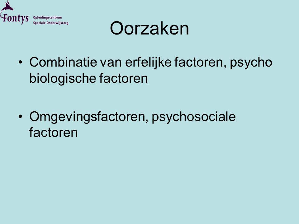 Oorzaken Combinatie van erfelijke factoren, psycho biologische factoren.
