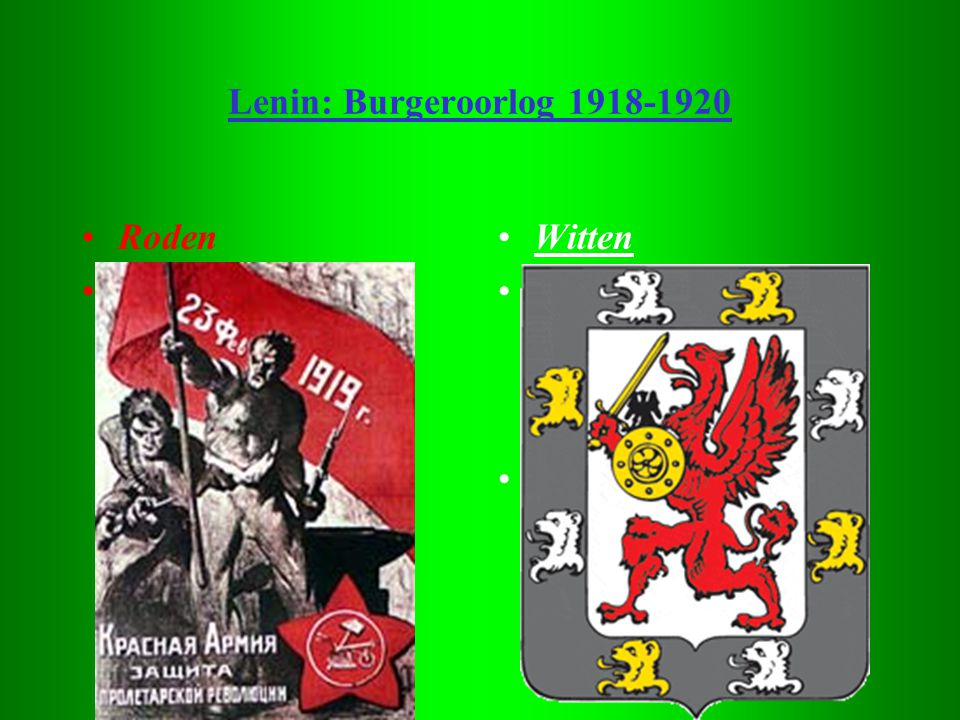 Lenin: Burgeroorlog 1918-1920 Roden. Bolsjewieken. Witten. Mensjewieken, liberalen en andere pol. Groeperingen, tsaristen.