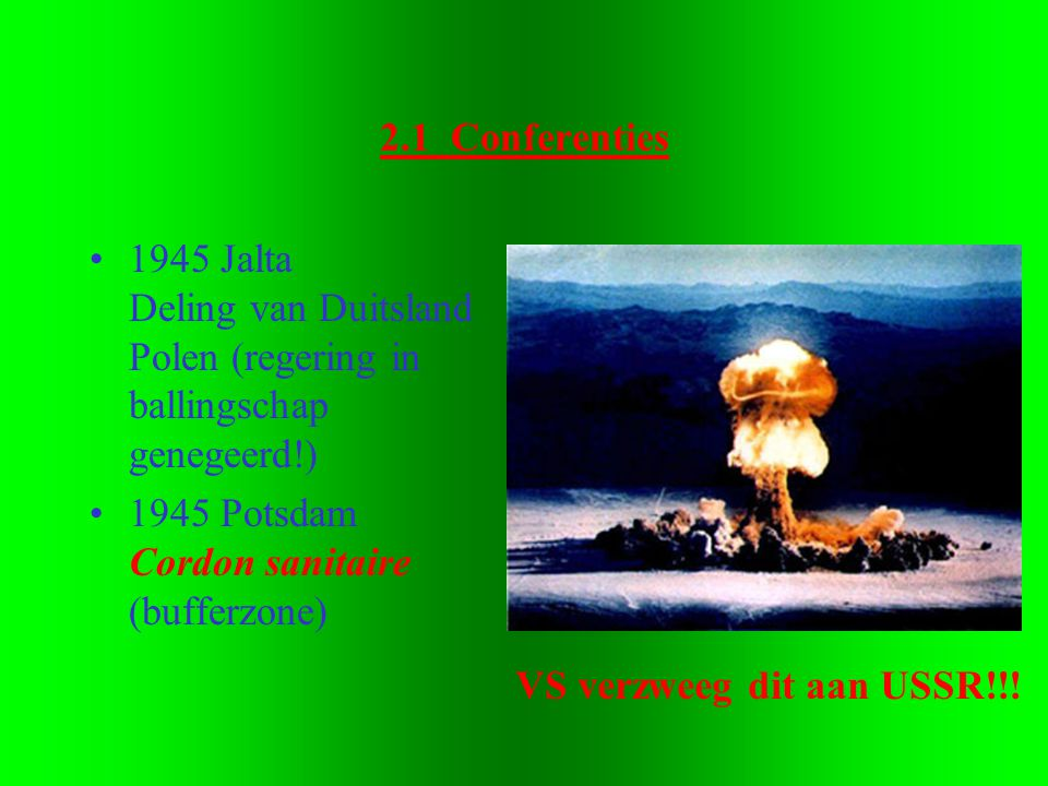 2.1 Conferenties 1945 Jalta Deling van Duitsland Polen (regering in ballingschap genegeerd!)