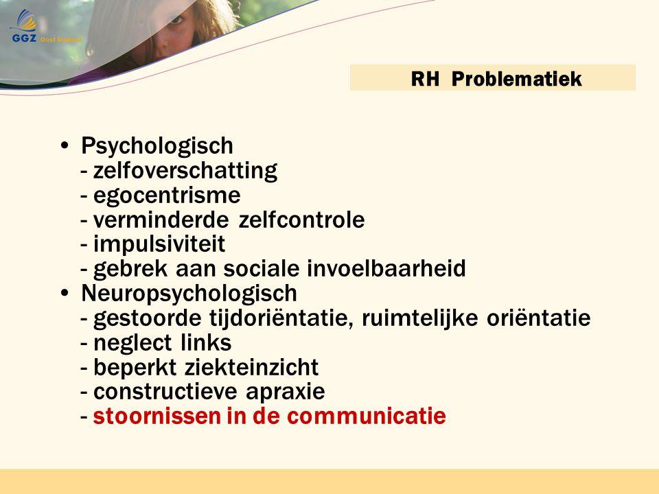 RH Problematiek Psychologisch - zelfoverschatting - egocentrisme - verminderde zelfcontrole - impulsiviteit - gebrek aan sociale invoelbaarheid.