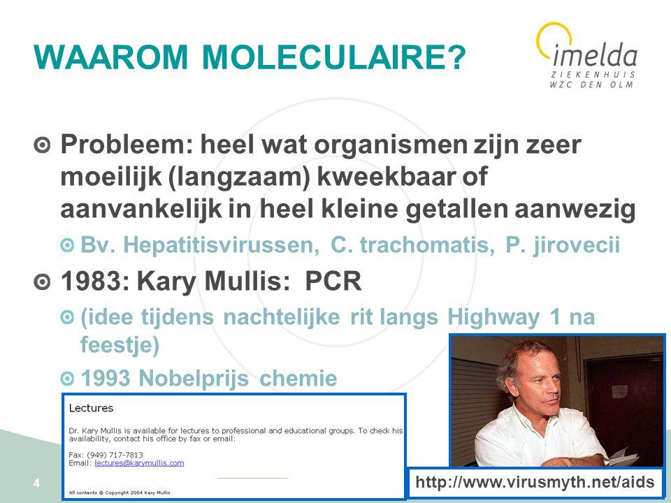 WAAROM MOLECULAIRE Probleem: heel wat organismen zijn zeer moeilijk (langzaam) kweekbaar of aanvankelijk in heel kleine getallen aanwezig.