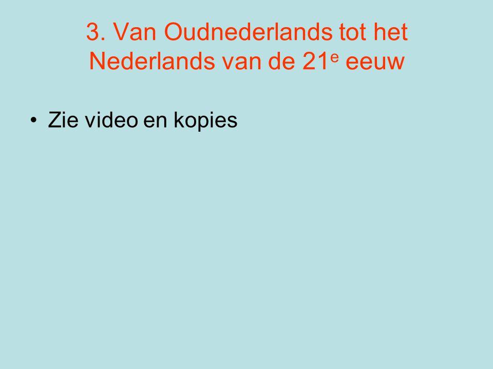 3. Van Oudnederlands tot het Nederlands van de 21e eeuw