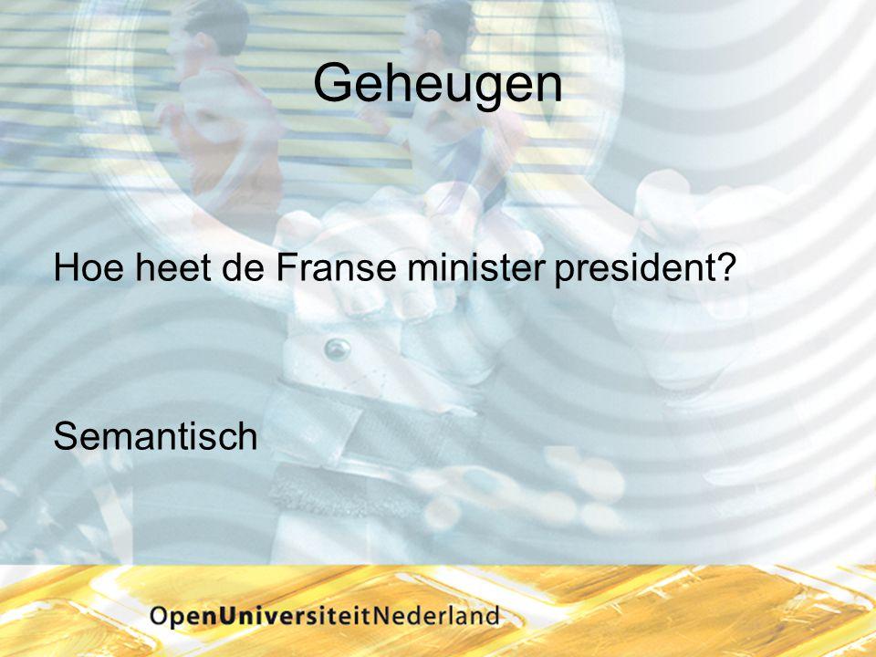 Geheugen Hoe heet de Franse minister president Semantisch