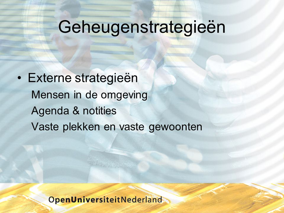 Geheugenstrategieën Externe strategieën Mensen in de omgeving