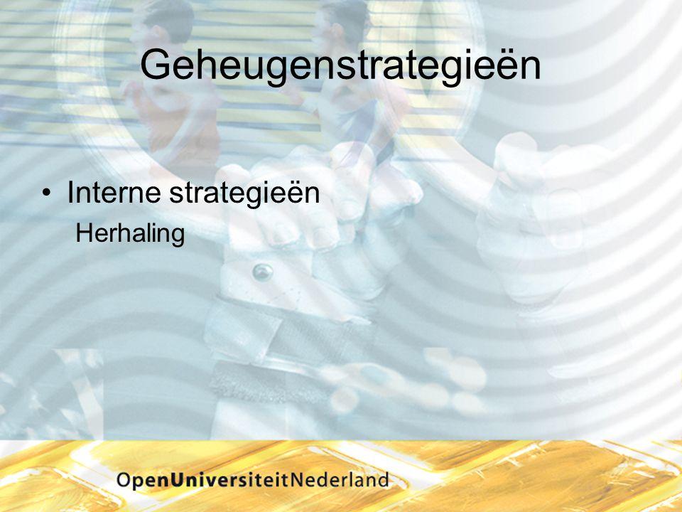 Geheugenstrategieën Interne strategieën Herhaling