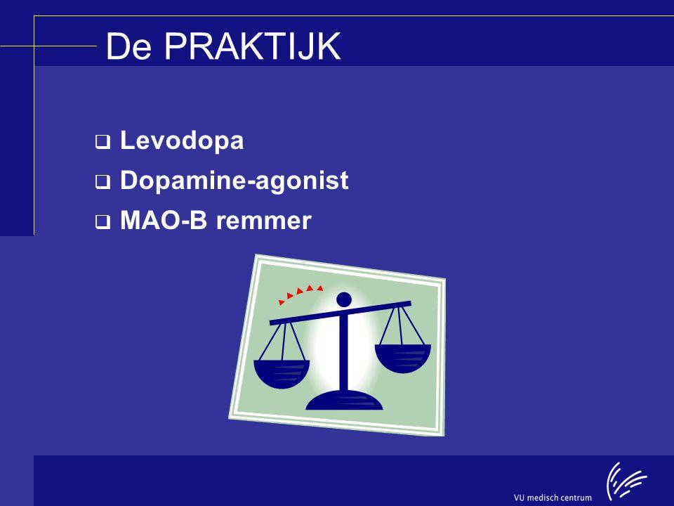 De PRAKTIJK Levodopa Dopamine-agonist MAO-B remmer
