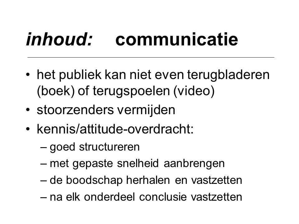 inhoud: communicatie het publiek kan niet even terugbladeren (boek) of terugspoelen (video) stoorzenders vermijden.