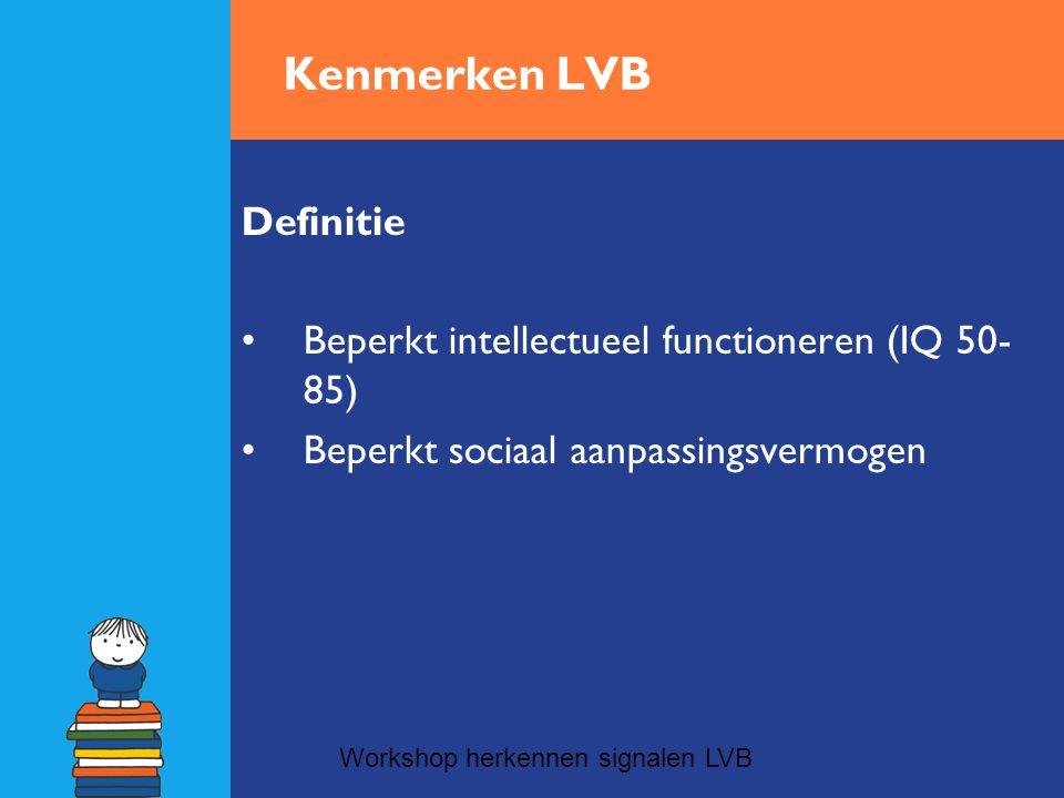 Kenmerken LVB Definitie Beperkt intellectueel functioneren (IQ 50-85)