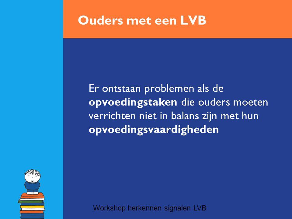 Ouders met een LVB Er ontstaan problemen als de opvoedingstaken die ouders moeten verrichten niet in balans zijn met hun opvoedingsvaardigheden.