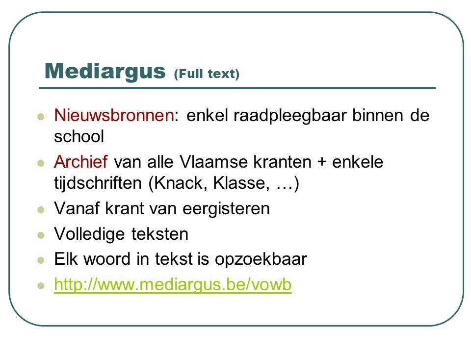 Mediargus (Full text) Nieuwsbronnen: enkel raadpleegbaar binnen de school.