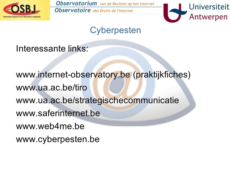 Cyberpesten Interessante links: www.internet-observatory.be (praktijkfiches) www.ua.ac.be/tiro. www.ua.ac.be/strategischecommunicatie.