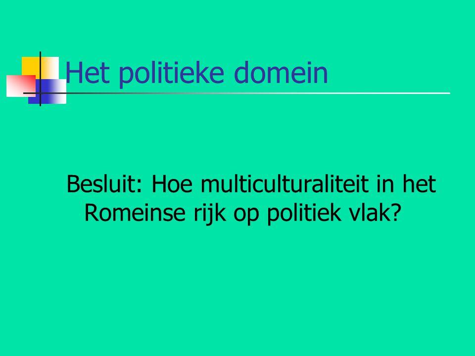 Het politieke domein Besluit: Hoe multiculturaliteit in het Romeinse rijk op politiek vlak