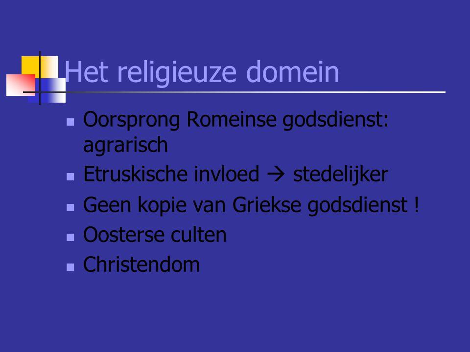 Het religieuze domein Oorsprong Romeinse godsdienst: agrarisch