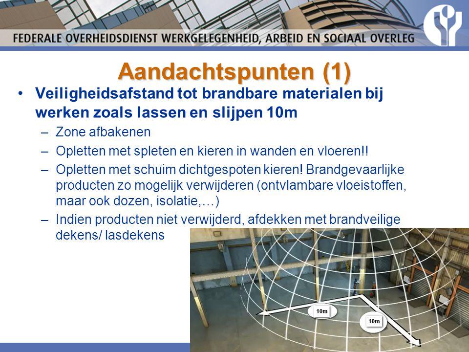Aandachtspunten (1) Veiligheidsafstand tot brandbare materialen bij werken zoals lassen en slijpen 10m.