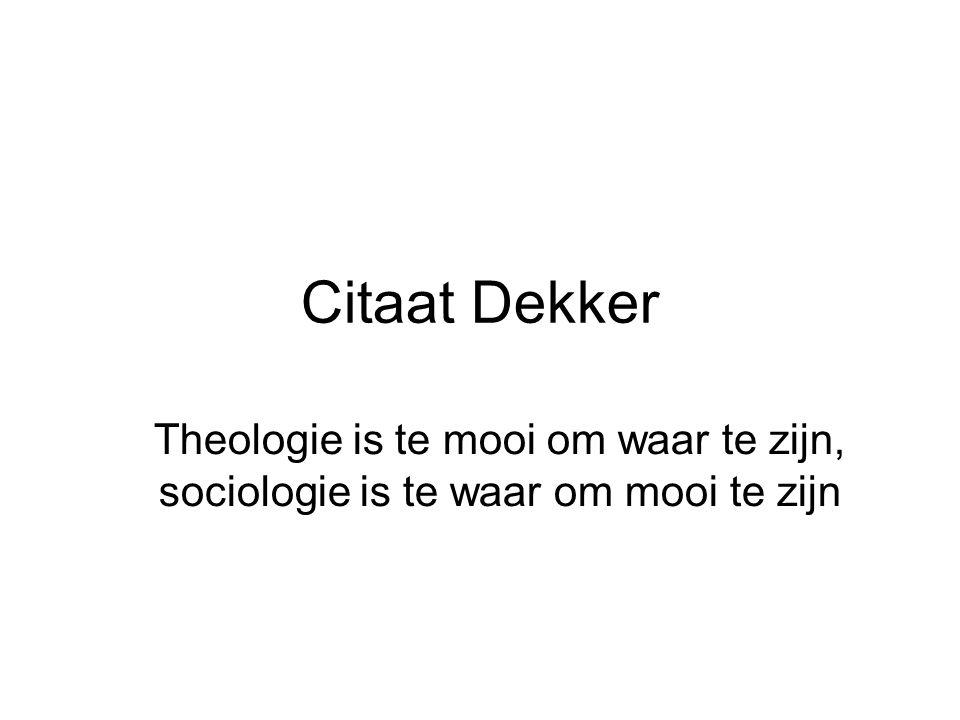 Citaat Dekker Theologie is te mooi om waar te zijn, sociologie is te waar om mooi te zijn